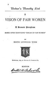 "A vision of fair women: a dramatic paraphrase based upon Tennyson's ""Dream of fair women,"""
