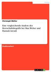 Eine vergleichende Analyse des Herrschaftsbegriffs bei Max Weber und Hannah Arendt