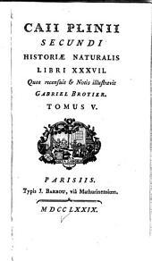Caii Plinii Secundi Historiæ naturalis libri xxxvii: Volume 5