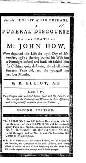 For the benefit of six orphans. A funeral discourse on Rom. vi. 23 on the death of Mr. John How, who departed this life the 17th day of November, 1767, etc