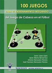 100 Juegos para el entrenamiento integrado del juego de cabeza en el fútbol