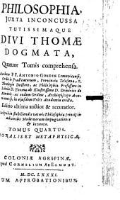 Philosophia iuxta inconcussa tutissimaque divi Thomae dogmata: quatuor tomis comrehensa. Moralis Et Metaphysica, Volume 4
