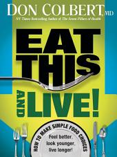 Eat This And Live: Simple Food Choices that Can Help You Feel Better, Look Younger, and Live Longer!