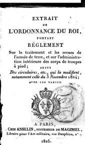 Extrait de l'ordonnance du roi, portant réglement sur le traitement et les revues de l'armée de terre, et sur l'administration intérieure des corps de troupes à pied; suivi des circulaires, etc., qui la modifient, notamment celle du 3 Novembre 1824; avec les tarifs