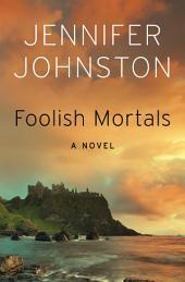 Foolish Mortals: A Novel