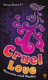 Cruel Love: mencintai untuk disakiti
