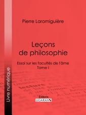 Leçons de philosophie: ou Essai sur les facultés de l'âme -, Volume1