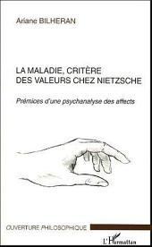 La maladie, critère des valeurs chez Nietzsche: Prémices d'une psychanalyse des affects