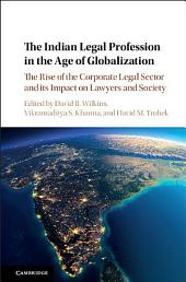 The Indian Legal Profession in the Age of Globalization: The Rise of the Corporate Legal Sector and its Impact on Lawyers and Society