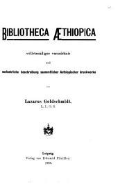 Bibliotheca æthiopica: vollstaendiges verzeichnis und ausfuerliche beschreibung saemmtlicher aethiopischer druckwerke