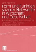 Form und Funktion sozialer Netzwerke in Wirtschaft und Gesellschaft PDF