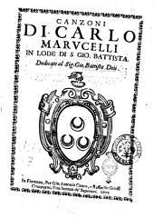 Canzoni di Carlo Marucelli in lode di S. Gio. Battista. Dedicate al sig. Gio. Battista Deti