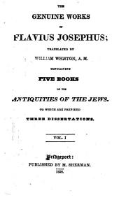 Containing five books of the antiquities of the Jews. To which are prefixed three dissertations
