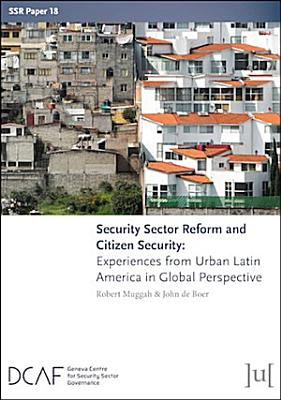 Security Sector Reform and Citizen Security PDF