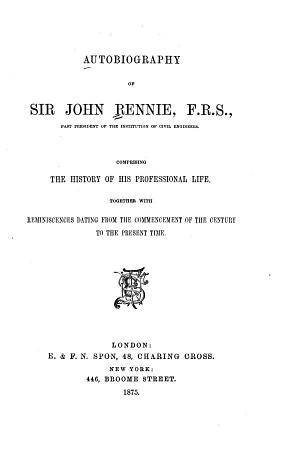 Autobiography of Sir John Rennie  F R S  PDF