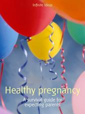Healthy pregnancy: A survival guide for expecting parents