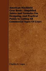 American MacHinist Gear Book - Simplified Tables and Formulas for Designing, and Practical Points in Cutting All Commercial Types of Gears