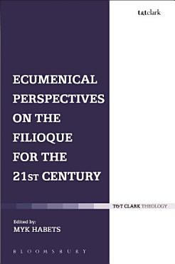 Ecumenical Perspectives on the Filioque for the 21st Century PDF