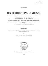 Recherches sur les corporations Gantoises, notamment sur celles des Tisserands et des Foulons, leur organisation civile, religieuse, militaire et commerciale suivies d'un essai généalogique sur l'origine des familles de la Flandre