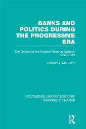 Banks and Politics During the Progressive Era (RLE Banking & Finance)