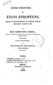 Cours d'histoire des etats europeens, depuis le bouleversement de l'Empire romain d'occident jusqu'en 1789 par Max. Samson-Fred. Schoell ..: Histoire du 17. siècle. Tome trentième, Volume30
