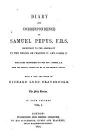 Diary and Correspondence of Samuel Pepys, F.R.S.: Secretary to the Admiralty in the Reigns of Charles II and James II, Volume 1