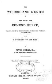The Wisdom and Genius of the Right Hon. Edmund Burke: Illustrated in a Series of Extracts from His Writings and Speeches; with a Summary of His Life