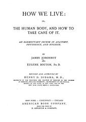 How We Live; Or, The Human Body, and how to Take Care of it: An Elementary Course in Anatomy, Physiology, and Hygiene