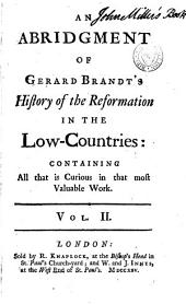 An Abridgement of Gerard Brandt's History of the Reformation in the Low-Countries: Containing All that is Curious in that Most Valuable Work, Volume 2