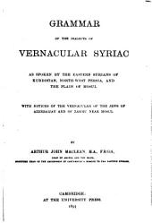 Grammar of the Dialects of Vernacular Syriac: As Spoken by the Eastern Syrians of Kurdistan, North-West Persia and the Plain of Mosul, with Notices of the Vernacular of the Jews of Azerbaijan and of Zakhu Near Mosul