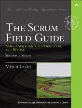 The Scrum Field Guide: Agile Advice for Your First Year and Beyond, Edition 2