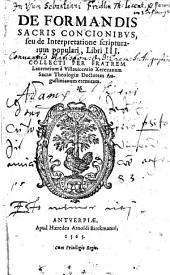 De Formandis Sacris Concionibvs, seu de Interpretatione scripturarum populari, Libri III