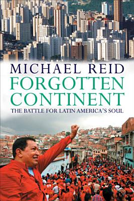 Forgotten Continent  The Battle for Latin America s Soul