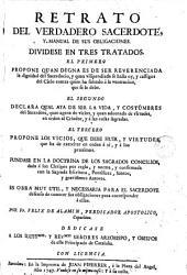 Retrato del verdadero sacerdote y manual de sus obligaciones: dividiese en tres tratados...