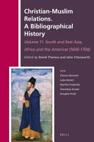 Christian Muslim Relations  A Bibliographical History Volume 11 South and East Asia  Africa and the Americas  1600 1700  PDF