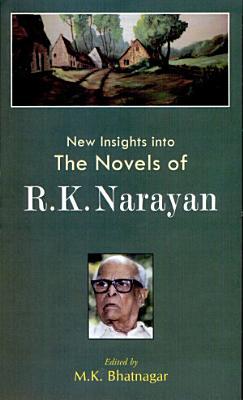 New Insights Into the Novels of R K  Narayan PDF