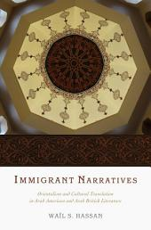 Immigrant Narratives: Orientalism and Cultural Translation in Arab American and Arab British Literature
