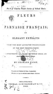 Fleurs Du Parnasse Français: Or, Elegant Extracts from the Most Approved Productions of the Best French Poets ...
