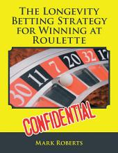 The Longevity Betting Strategy for Winning at Roulette