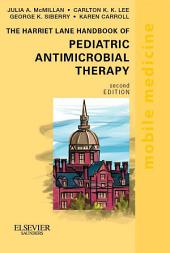 The Harriet Lane Handbook of Pediatric Antimicrobial Therapy: Mobile Medicine Series (Expert Consult: Online + Print), Edition 2