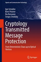Cryptology Transmitted Message Protection: From Deterministic Chaos up to Optical Vortices