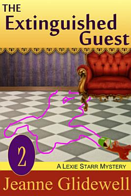 The Extinguished Guest  A Lexie Starr Mystery  Book 2