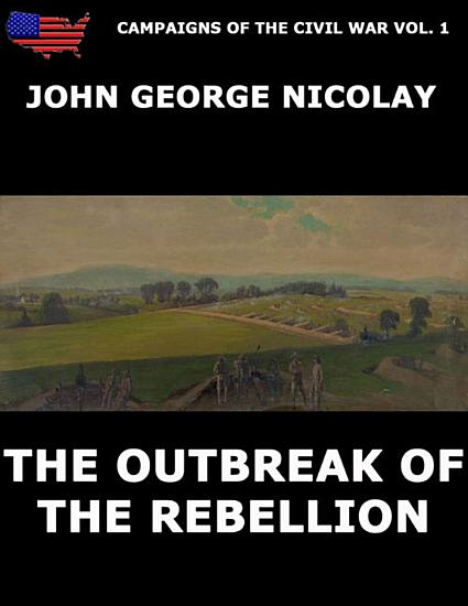 Campaigns Of The Civil War Vol  1   The Outbreak Of Rebellion PDF