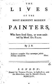The Lives of the Most Eminent Modern Painters, who Have Lived Since, Or Were Omitted by Mons. de Piles: Volume 6