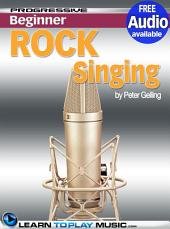 Rock Singing Lessons for Beginners: Teach Yourself How to Sing (Free Audio Available)