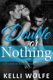 Double or Nothing: A Friends to Lovers Menage Romance