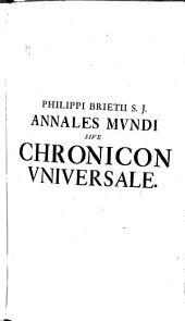 Annales mundi sive chronicon universale secundum optimas chronologorum epochas ab orbe condito ad annum Christi 1660 perductum