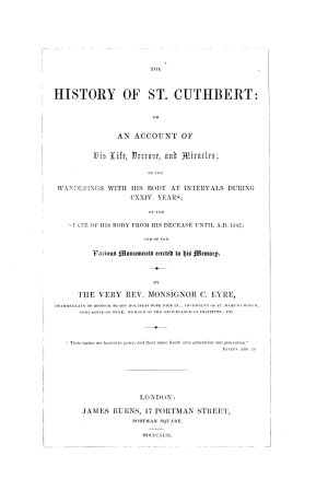 The History of St  Cuthbert Or  An Account of His Life  Decease  and Miracles  of the Wanderings with His Body at Intervals During CXXIV Years  of the State of His Body from His Decease Until A D  1542  and of the Various Monuments Erected to His Memory PDF