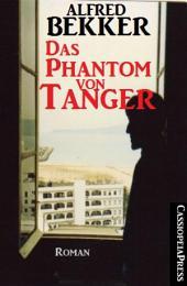 Alfred Bekker Roman: Das Phantom von Tanger: Cassiopeiapress Romantic Thriller