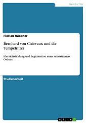 Bernhard von Clairvaux und die Tempelritter: Identitätsfindung und Legitimation eines umstrittenen Ordens